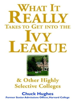 Book What It Really Takes to Get Into Ivy League and Other Highly Selective Colleges by Hughes, Chuck