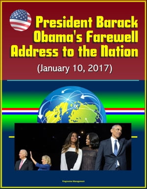 President Barack Obama?s Farewell Address to the Nation (January 10,  2017)