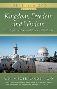 Kingdom, Freedom and Wisdom: Three Mysterious Forces and Treasures of the Trinity