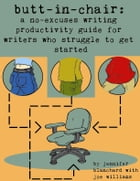Butt-In-Chair: A No-Excuses Guide For Writers Who Struggle To Get Started by Jennifer Blanchard