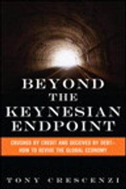 Book Beyond the Keynesian Endpoint: Crushed by Credit and Deceived by Debt — How to Revive the Global… by Tony Crescenzi