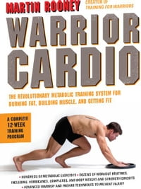 Warrior Cardio: The Revolutionary Metabolic Training System for Burning Fat, Building Muscle, and…