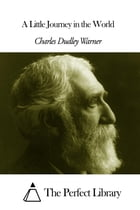 A Little Journey in the World by Charles Dudley Warner