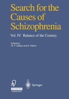Search for the Causes of Schizophrenia: Vol. IV Balance of the Century by Wagner F. Gattaz