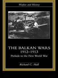 The Balkan Wars 1912-1913: Prelude to the First World War