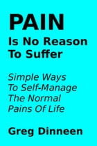 Pain Is No Reason To Suffer by Greg Dinneen