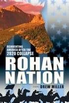 Rohan Nation: Reinventing America after the 2020 Collapse by Drew Miller