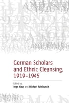 German Scholars and Ethnic Cleansing, 1919-1945 by Michael Fahlbusch