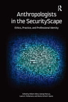 Anthropologists in the SecurityScape: Ethics, Practice, and Professional Identity