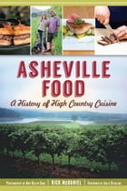 Asheville Food: A History of High Country Cuisine by Rick McDaniel