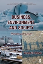 Business, Environment, and Society: Themes and Cases by Vesela R. Veleva