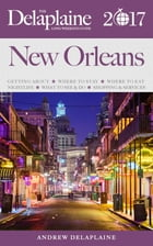 New Orleans - The Delaplaine 2017 Long Weekend Guide by Andrew Delaplaine