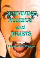 Surviving Romeos and Juliets by Jim Wagner