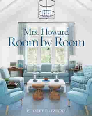 Mrs. Howard, Room by Room: The Essentials of Decorating with Southern Style