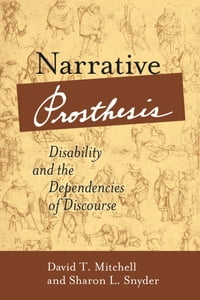Narrative Prosthesis: Disability and the Dependencies of Discourse