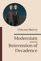 Modernism and the Reinvention of Decadence