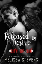 Released By Desire: City of Sin by Melissa Stevens