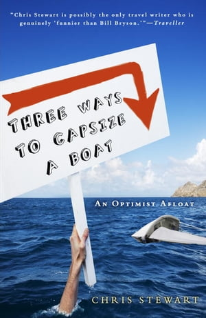 Three Ways to Capsize a Boat: An Optimist Afloat by Chris Stewart