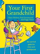 Your First Grandchild: Useful, touching and hilarious guide for first-time grandparents by Peggy Vance