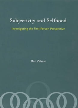 Book Subjectivity and Selfhood: Investigating the First-Person Perspective by Dan Zahavi
