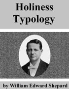 Holiness Typology by William Edward Shepard