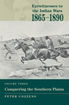 Eyewitnesses to the Indian Wars: 1865-1890: Conquering the Southern Plains by Peter Cozzens