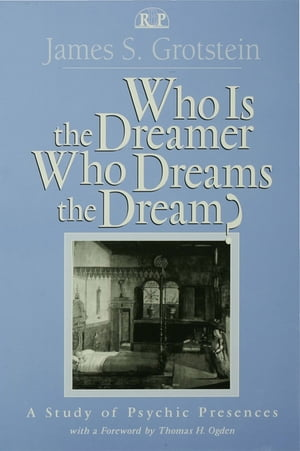 Who Is the Dreamer,  Who Dreams the Dream? A Study of Psychic Presences