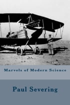 Marvels of Modern Science by Paul Severing