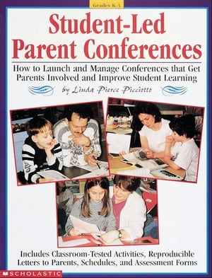 Student-Led Parent Conferences: How to Launch and Manage Conferences that Get Parents Involved and Improve Student Learning