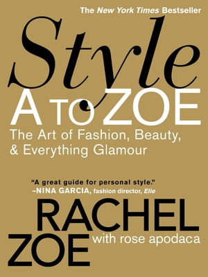 Style A to Zoe The Art of Fashion,  Beauty,  & Everything Glamour