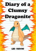 Pokemon Diaries: Diary of a Clumsy Dragonite by Lord