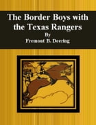 The Border Boys with the Texas Rangers by Fremont B. Deering