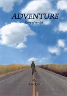 Adventure, The Story of My Life by Eva Kiss