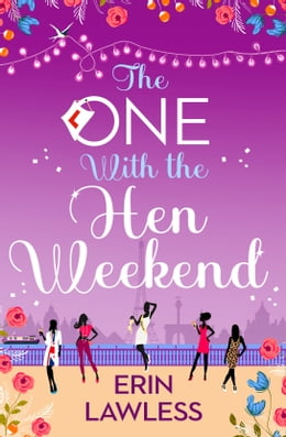 Book The One with the Hen Weekend (Bridesmaids, Book 3) by Erin Lawless