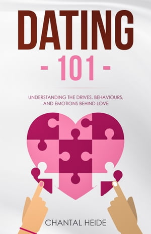 Dating 101: Understanding The Drives, Behaviours, and Emotions Behind Love by Chantal Heide
