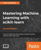 Mastering Machine Learning with scikit-learn - Second Edition by Gavin Hackeling