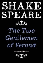 The Two Gentlemen of Verona: A Comedy by William Shakespeare