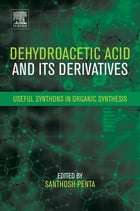 Dehydroacetic Acid and Its Derivatives: Useful Synthons in Organic Synthesis by Santhosh Penta