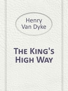The King's High Way by Henry Van Dyke