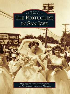 The Portuguese in San Jose by Meg Rogers