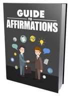 Guide To Affirmations by Anonymous