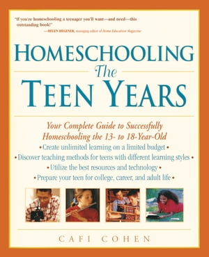 Homeschooling: The Teen Years: Your Complete Guide to Successfully Homeschooling the 13- to 18- Year-Old by Cafi Cohen