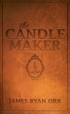 The Candle Maker by James Ryan Orr