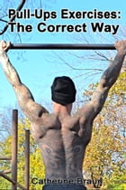 Pull-Ups Exercises: The Correct Way by Catherine Braun
