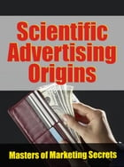 Box Set: Scientific Advertising Origins: Where and How Modern Advertising Started.