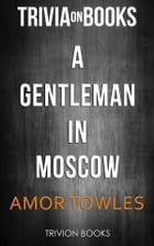 A Gentleman in Moscow by Amor Towles (Trivia-On-Books) by Trivion Books