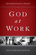 God at Work: Your Christian Vocation in All of Life: Your Christian Vocation in All of Life