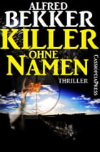 Killer ohne Namen: Thriller by Alfred Bekker