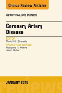 Book Coronary Artery Disease, An Issue of Heart Failure Clinics, E-Book by David M. Shavelle, MD