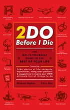 2Do Before I Die: The Do-It-Yourself Guide to the Rest of Your Life by Michael Ogden